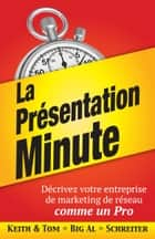 La Prèsentation Minute - Dècrivez votre entreprise de marketing de rèseau comme un Pro ebook by Keith Schreiter, Tom « Big Al » Schreiter