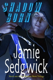 Shadow Born - Shadow Born Trilogy, #1 ebook by Jamie Sedgwick,Jamie Sedgwick
