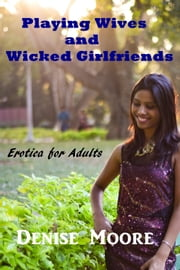 Playing Wives and Wicked Girlfriends ebook by Denise Moore