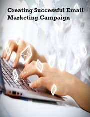 Creating Successful Email Marketing Campaign ebook by V.T.