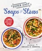 Super Easy Soups and Stews - 100 Soups, Stews, Broths, Chilis, Chowders, and More! ebook by