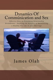 Dynamics of Communication and Sex - Improving your Relationship Series, #2 ebook by James Olah