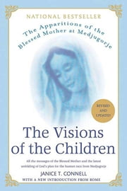 The Visions of the Children - The Apparitions of the Blessed Mother at Medjugorje ebook by Janice T. Connell
