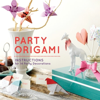 Party Origami - Instructions for 14 Party Decorations ebook by Jessica Okui