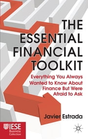 The Essential Financial Toolkit - Everything You Always Wanted to Know About Finance But Were Afraid to Ask ebook by Javier Estrada