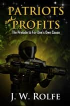 Patriots and Profits: The Prelude to For One's Own Cause ebook by