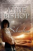 Sebastian ebook by Anne Bishop
