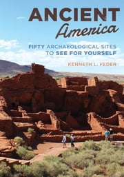 Ancient America - Fifty Archaeological Sites to See for Yourself ebook by Kenneth L. Feder