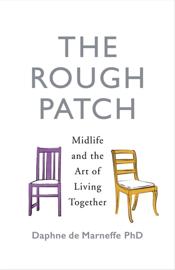 The Rough Patch - Midlife and the Art of Living Together ebook by Daphne de Marneffe