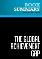 Summary of The Global Achievement Gap: Why Even Our Best Schools Don't Teach the New Survival Skills Our Children Need - And What We Can Do About It - Tony Wagner ebook by Capitol Reader