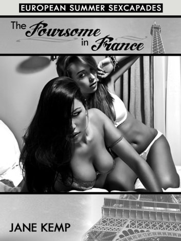 The Foursome in France: A Public Group Sex Short ebook by Jane Kemp