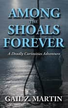 Among The Shoals Forever ebook by Gail Z. Martin