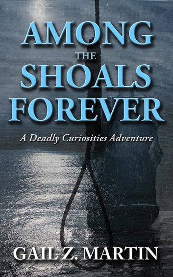 Among The Shoals Forever - A Deadly Curiosities Adventure - 1700s #2 ebook by Gail Z. Martin