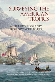 Surveying the American Tropics: A Literary Geography from New York to Rio ebook by Maria Cristina Fumagalli,Peter Hulme,Owen Robinson,Lesley Wylie
