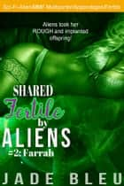 Shared Fertile by Aliens #2: Farrah ebook by Jade Bleu