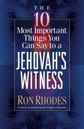 The 10 Most Important Things You Can Say to a Jehovah's Witness ebook by Ron Rhodes