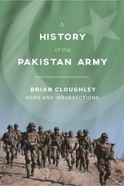 A History of the Pakistan Army - Wars and Insurrections ebook by Brian Cloughley