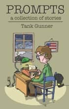 Prompts - A Collection of Stories ebook by Tank Gunner