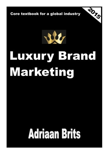 Luxury Brand Marketing - Core Textbook for a global industry ebook by Adriaan Brits
