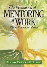 The Handbook of Mentoring at Work - Theory, Research, and Practice ebook by Belle Rose Ragins, Dr. K. E. Kram