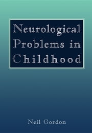 Neurological Problems in Childhood ebook by Neil Gordon