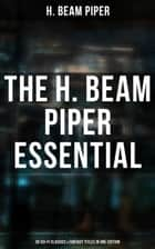 The H. Beam Piper Essential: 30 Sci-Fi Classics & Fantasy Titles in One Edition - Dystopias & Supernatural Tales (The Terro-Human Future History Series, The Paratime Series, Uller Uprising, Four-Day Planet, The Cosmic Computer, Space Viking…) ebook by H. Beam Piper