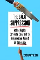 The Great Suppression ebook by Zachary Roth