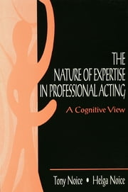 The Nature of Expertise in Professional Acting - A Cognitive View ebook by Helga Noice,Helga Noice