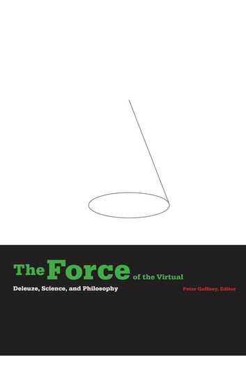 The Force of the Virtual - Deleuze, Science, and Philosophy ebook by