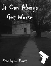 It Can Always Get Worse ebook by Shandy L. Kurth