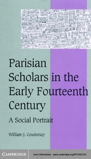 Parisian Scholars in the Early Fourteenth Century ebook by Courtenay, William J.