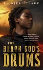 The Black God's Drums ebook by P. Djèlí Clark