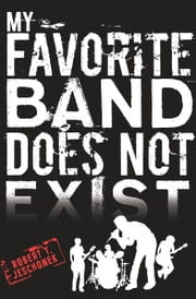 My Favorite Band Does Not Exist ebook by Robert T. Jeschonek