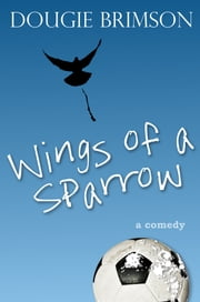Wings of a Sparrow - A comedy about football, fortune and a fanatical fan ebook by Dougie Brimson