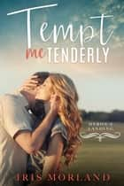 Tempt Me Tenderly (Heron's Landing Book 2) ebook by Iris Morland