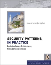 Security Patterns in Practice - Designing Secure Architectures Using Software Patterns ebook by Eduardo Fernandez-Buglioni