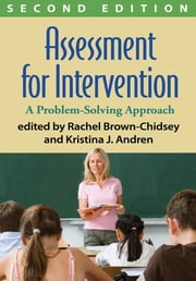 Assessment for Intervention, Second Edition - A Problem-Solving Approach ebook by Rachel Brown-Chidsey, PhD,Patti L. Harrison, Phd,Kristina J. Andren, PsyD, NCSP