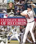 The Major League Baseball Ultimate Book of Records ebook by Jeff Passan