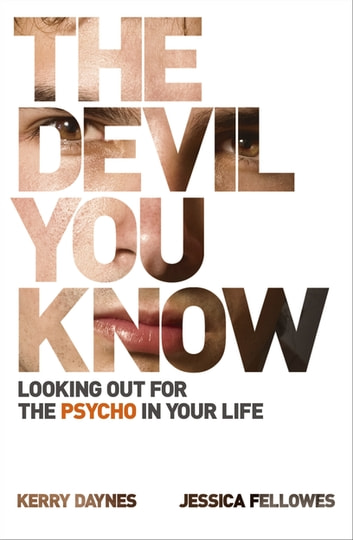 The Devil You Know - Looking out for the psycho in your life ebook by Kerry Daynes,Jessica Fellowes
