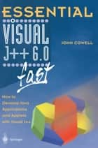Essential Visual J++ 6.0 fast - How to develop Java applications and applets with Visual J++ ebook by John Cowell
