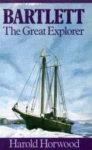 Bartlett - The Great Explorer ebook by Harold Horwood