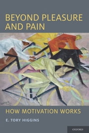 Beyond Pleasure and Pain: How Motivation Works ebook by E. Tory Higgins