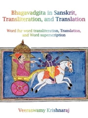 Bhagavadgita in Sanskrit, Transliteration, and Translation: Word for word transliteration, Translation, and word Superscription ebook by Krishnaraj, Veeraswamy