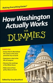 How Washington Actually Works For Dummies ebook by Greg Rushford