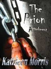 The Prion Attachment ebook by Kathleen Morris