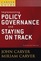 A Carver Policy Governance Guide, Implementing Policy Governance and Staying on Track ebook by John Carver,Miriam Mayhew Carver