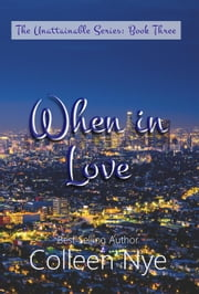 When in Love - The Unattainable Series, #3 ebook by Colleen Nye