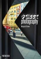 Street Photography - Pocket guide ebook by Margaret Brown