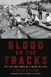 Blood on the Tracks - The Life and Times of S. Brian Willson ebook by S. Brian Willson,Daniel Ellsberg