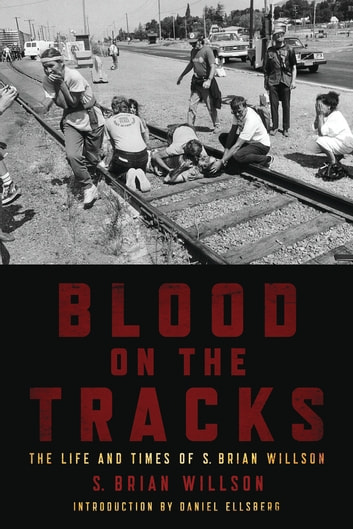 Blood on the Tracks - The Life and Times of S. Brian Willson ebook by S. Brian Willson